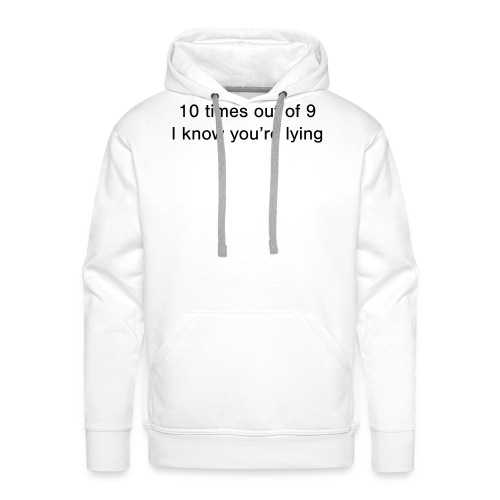 Lying 10 times out of 9 - Men's Premium Hoodie