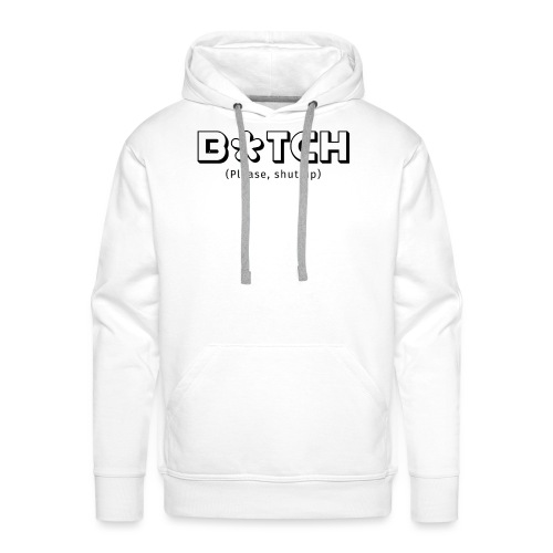 B*TCH (Please, shut up) - Sudadera con capucha premium para hombre