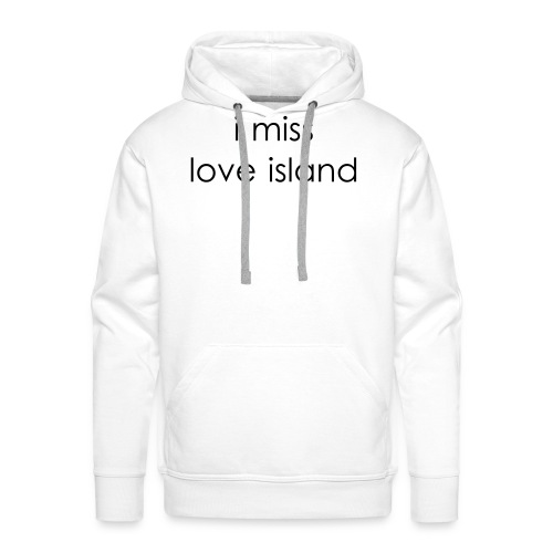 I Miss Love Island - Men's Premium Hoodie