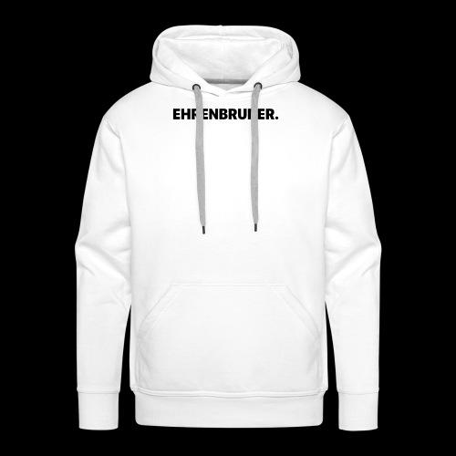 EHRENBRUDER-Black - Männer Premium Hoodie