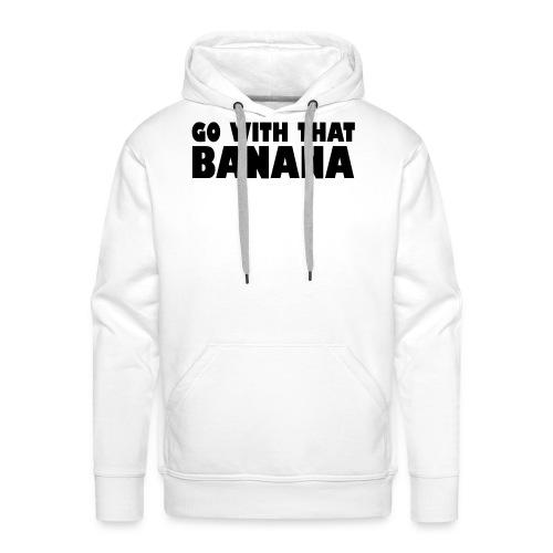go with that banana - Mannen Premium hoodie