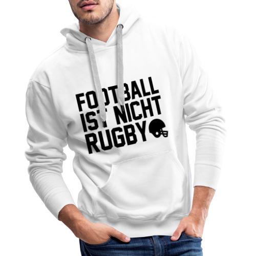 Football ist nicht Rugby! - Männer Premium Hoodie