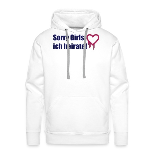sorry girls - ich heirate - Männer Premium Hoodie
