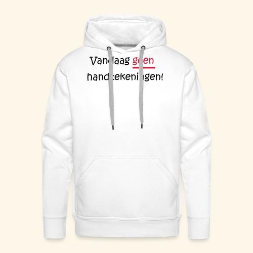 Vandaag GEEN handtekeningen! - Mannen Premium hoodie