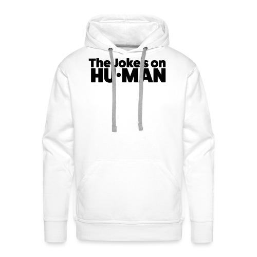 The Jokes on Human - Mannen Premium hoodie