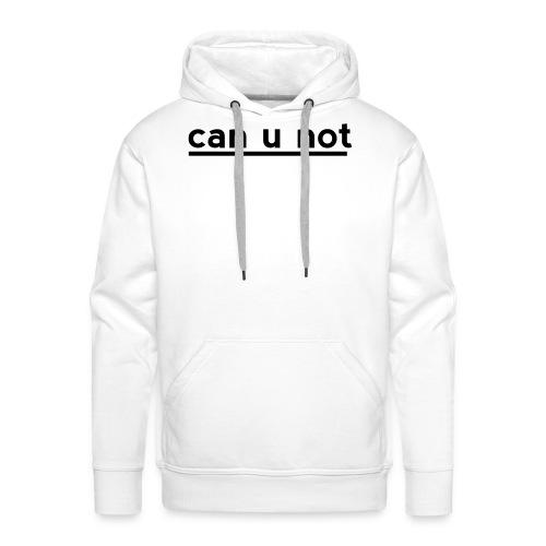 can u not - Männer Premium Hoodie