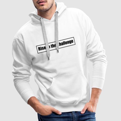 Tee shirt femme Rise to the challenge - Sweat-shirt à capuche Premium pour hommes