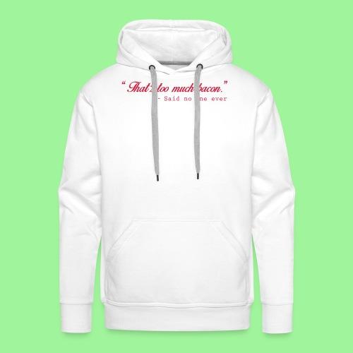 Too much bacon - Sweat-shirt à capuche Premium pour hommes