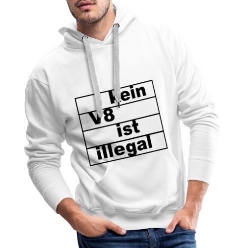 kein V8 ist illegal - Männer Premium Hoodie
