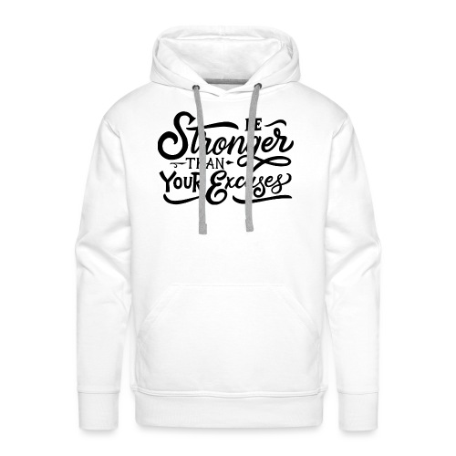 Be stronger than your excuses ! - Sweat-shirt à capuche Premium pour hommes