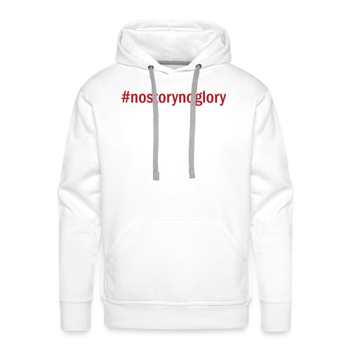 #nostorynoglory - Männer Premium Hoodie