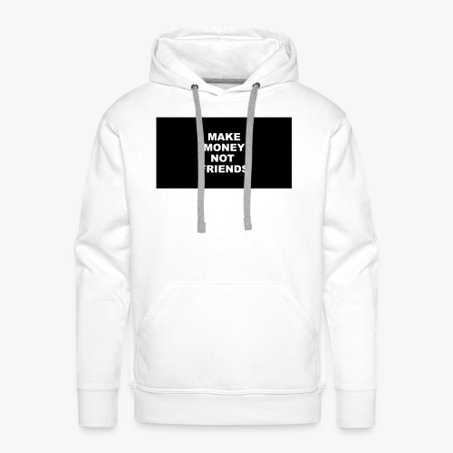 make money not friends - Bluza męska Premium z kapturem