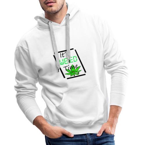 It´s weed time / Es ist Weed Zeit - Männer Premium Hoodie