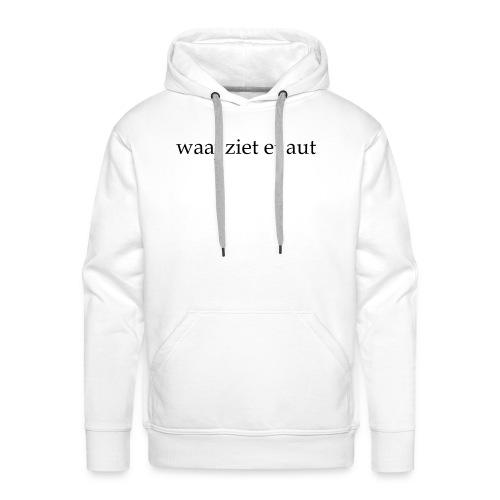 waaj ziet et aut - Mannen Premium hoodie