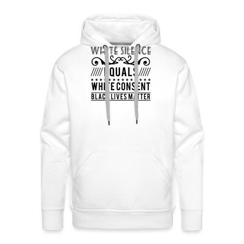 White silence equals white consent black lives - Männer Premium Hoodie