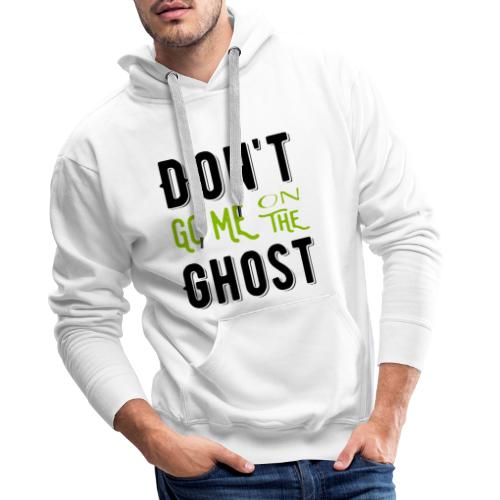 Don't go me on the ghost - Männer Premium Hoodie