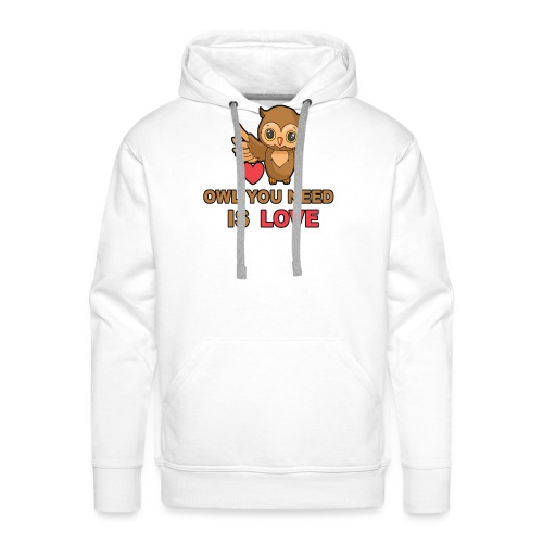 Owl You Need Is Love - Männer Premium Hoodie