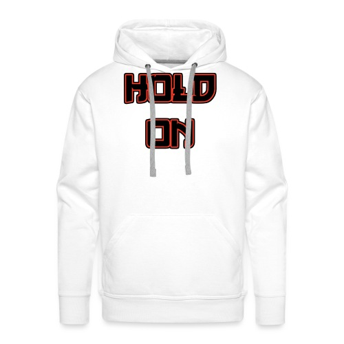 Hold On - Männer Premium Hoodie