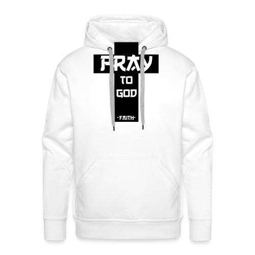 Pray to God - Männer Premium Hoodie