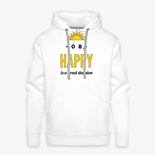 to be HAPPY is a great decision - Männer Premium Hoodie
