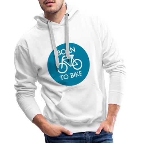 Born To Bike - Männer Premium Hoodie