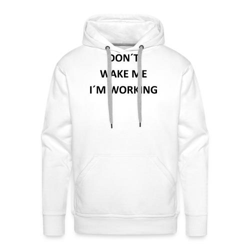 Dont wake me I´m working - Männer Premium Hoodie