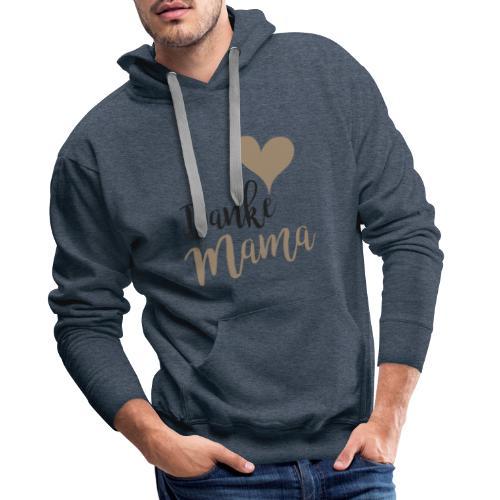 Danke Mama - Männer Premium Hoodie