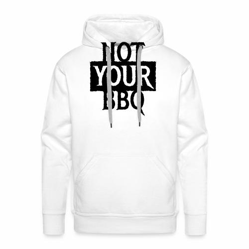 NOT YOUR BBQ BARBECUE - Coole Statement Geschenk - Männer Premium Hoodie