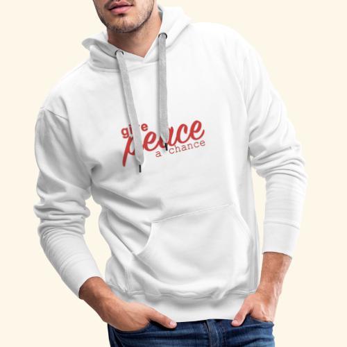 give peace a chance - Herre Premium hættetrøje