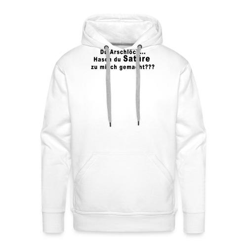 Du Arschlöch... Hasch du Satüre zu misch gemacht - Männer Premium Hoodie