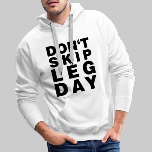 Don't Skip Leg Day - Männer Premium Hoodie