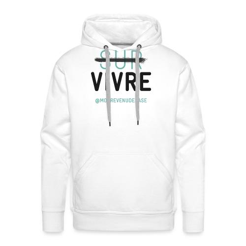 Vivre plutôt que survivre ! - Sweat-shirt à capuche Premium pour hommes