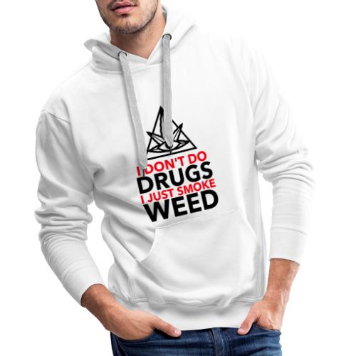 I Don´t do Drungs I just smoke Weed - Männer Premium Hoodie
