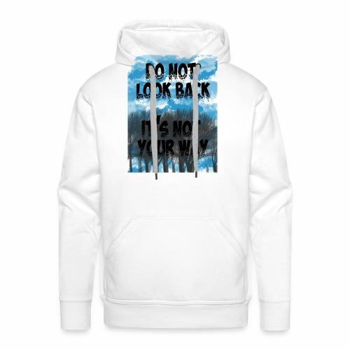 Do not look back, it's not your way - Sweat-shirt à capuche Premium pour hommes