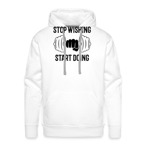 stop wishing start doing - Sweat-shirt à capuche Premium pour hommes