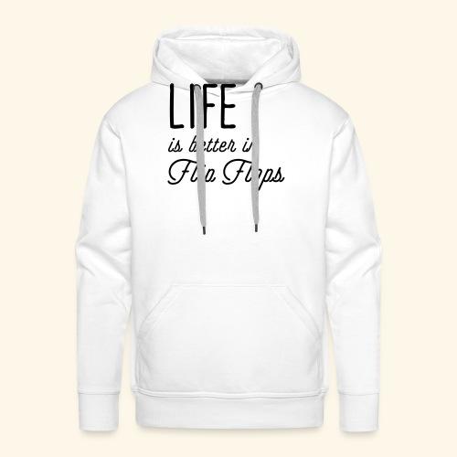 Life is better in Flip Flops - Männer Premium Hoodie