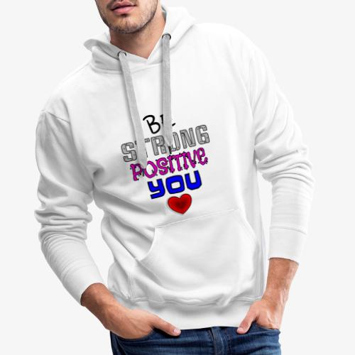 BE STRONG, BE POSITIVE, BE YOU! - Men's Premium Hoodie