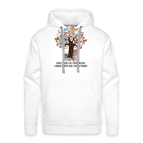 I Do I Read Books I Drink Coffee And I Know Things - Männer Premium Hoodie