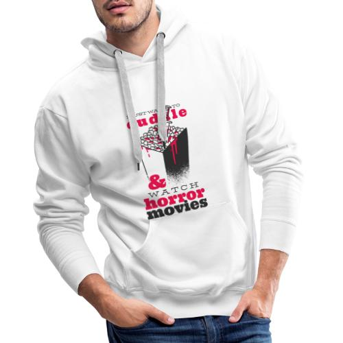 I Just Warn To Cuddle & Watch Horror Movies - Männer Premium Hoodie