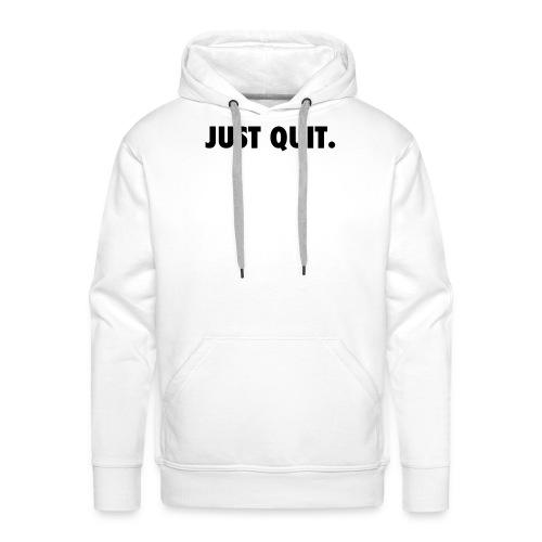 just quit. - Sudadera con capucha premium para hombre
