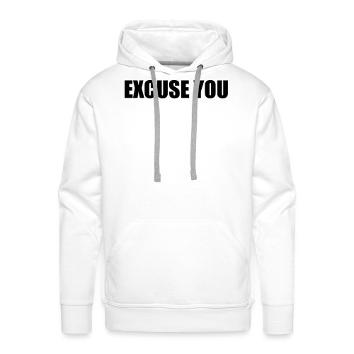 excuse you - Mannen Premium hoodie
