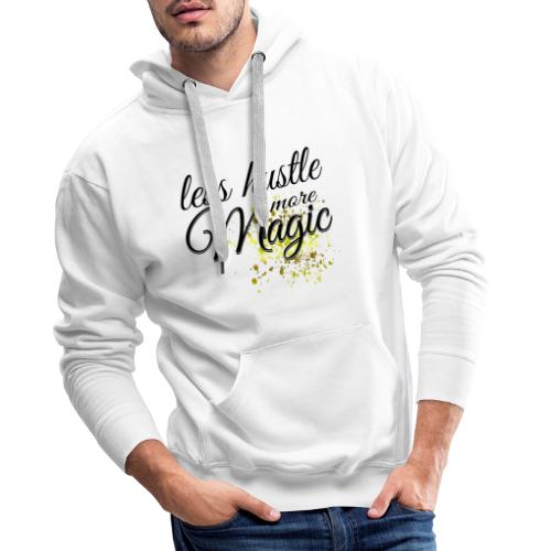 Less Hustle more Magic - Männer Premium Hoodie