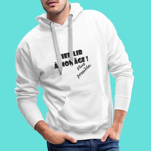 Vieillir à mon âge ! Plus possible. - Sweat-shirt à capuche Premium pour hommes