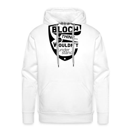 Its-a-bloch-thing - Männer Premium Hoodie
