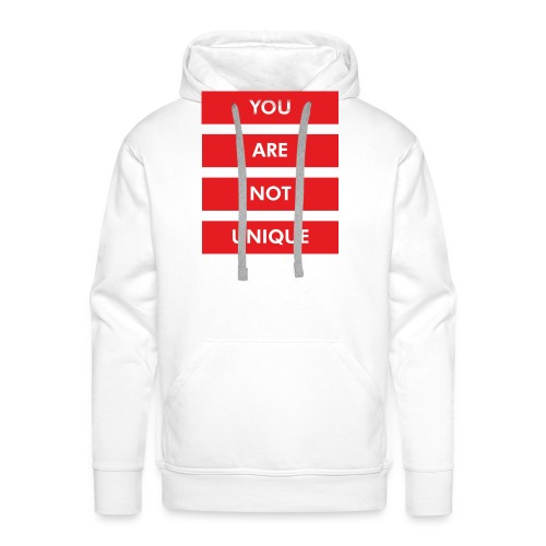 YOU ARE NOT UNIQUE - Männer Premium Hoodie