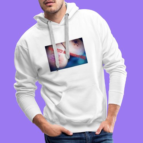 Touch real Tittys not youre Kiddys!!! - Männer Premium Hoodie