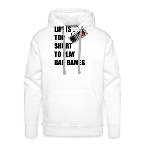 Life is too short to play bad games - Männer Premium Hoodie