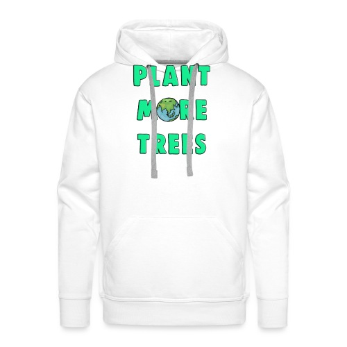 Plant More Trees Global Warming Climate Change - Men's Premium Hoodie
