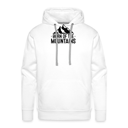Born of the mountains - Männer Premium Hoodie