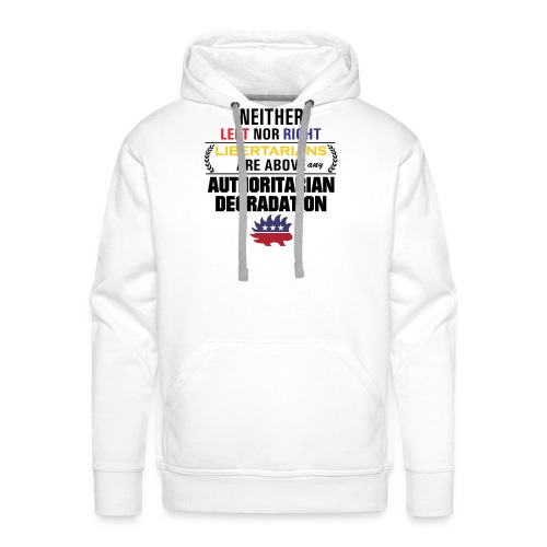 Libertarian above any degradation - Bluza męska Premium z kapturem